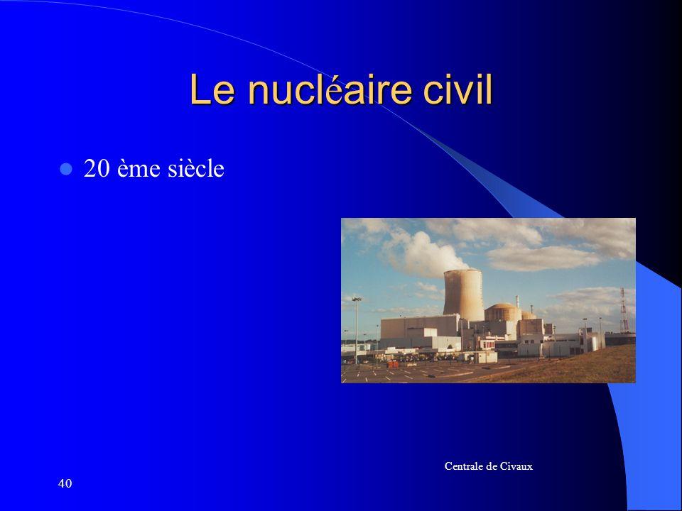 40 Le nucl é aire civil 20 ème siècle Centrale de Civaux