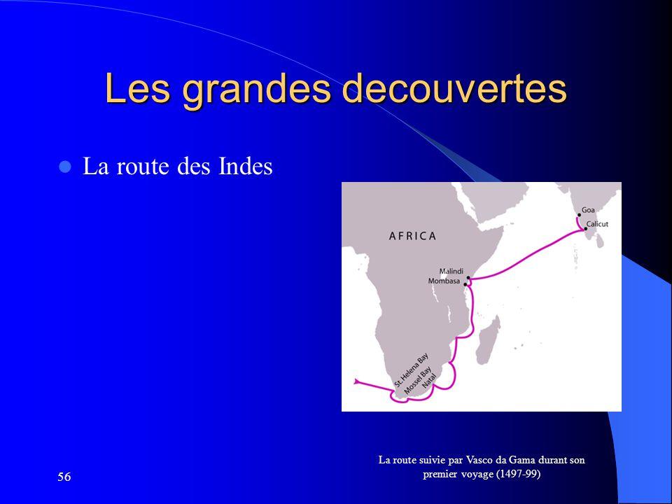 56 Les grandes decouvertes La route des Indes La route suivie par Vasco da Gama durant son premier voyage (1497-99)