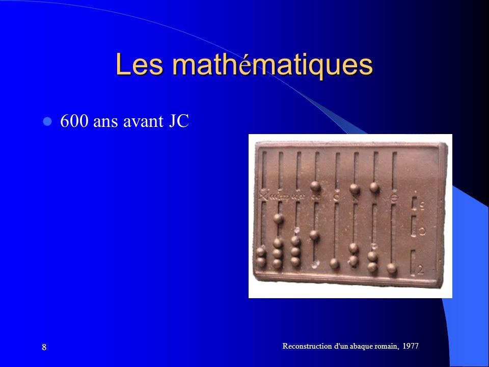 8 Les math é matiques 600 ans avant JC Reconstruction d'un abaque romain, 1977