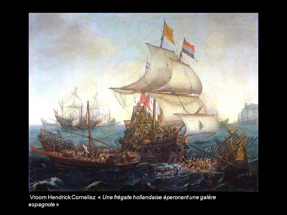 Vroom Hendrick Cornelisz « Une frégate hollandaise éperonant une galère espagnole »