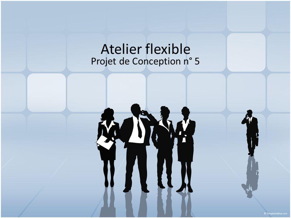 Atelier flexible Projet de Conception n° 5
