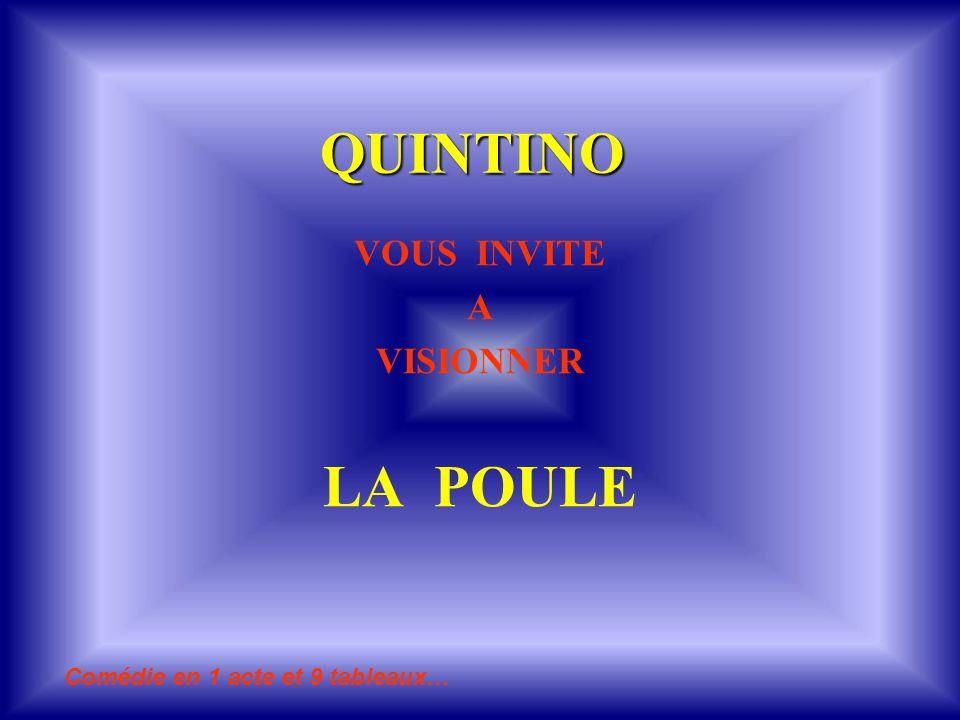 QUINTINO VOUS INVITE A VISIONNER LA POULE Comédie en 1 acte et 9 tableaux…