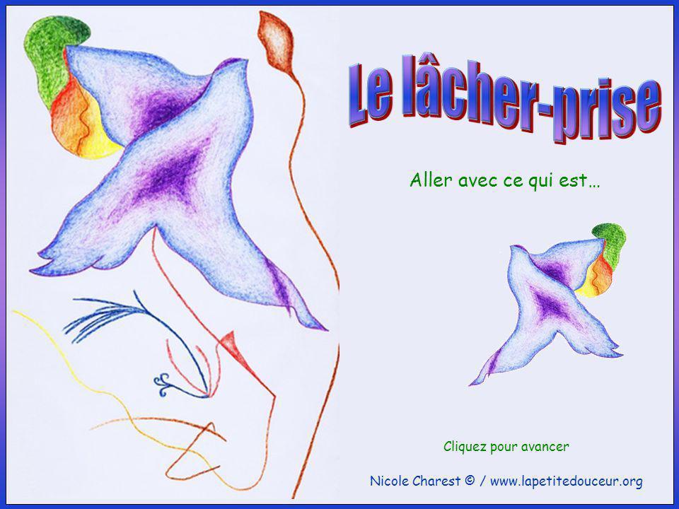 Nicole Charest © / www.lapetitedouceur.org Cliquez pour avancer Aller avec ce qui est…