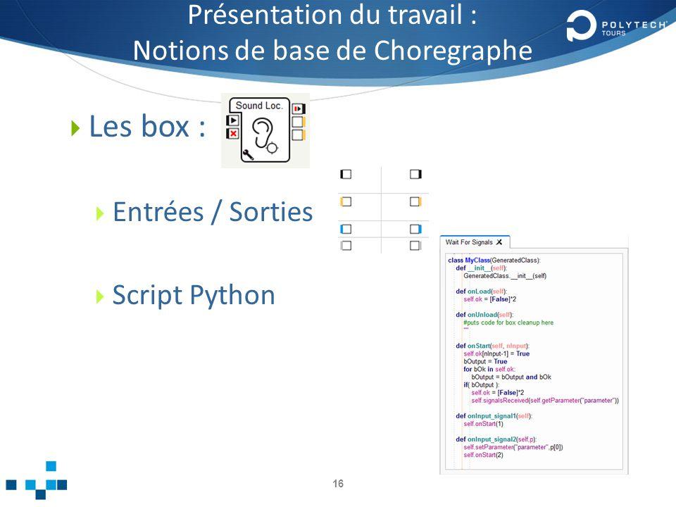 Présentation du travail : Notions de base de Choregraphe 16 Les box : Entrées / Sorties Script Python
