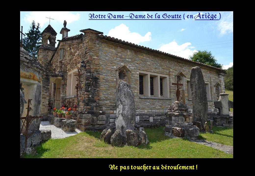 Notre Dame –Dame de la Goutte ( en Ariège ) Ne pas toucher au déroulement !