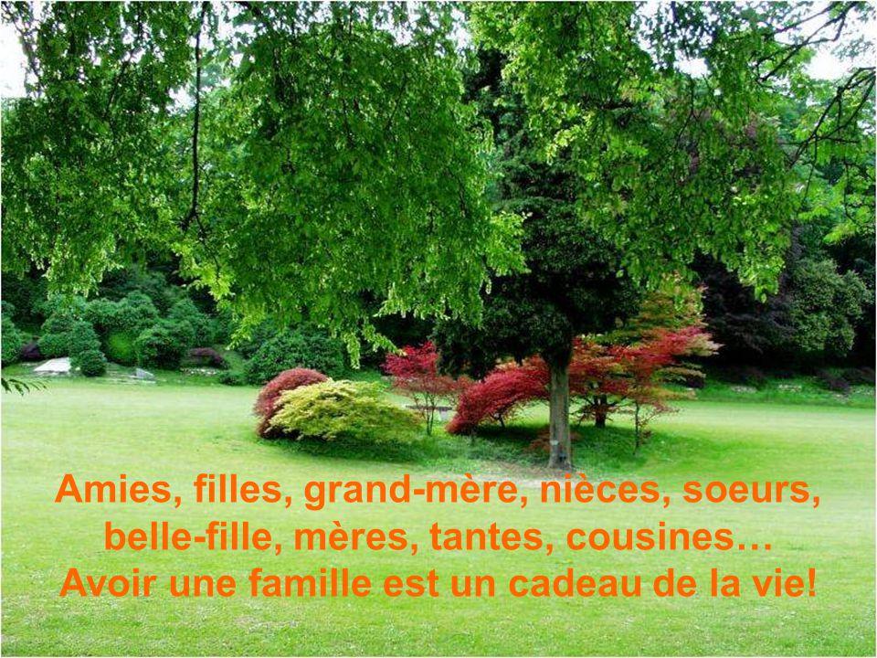 Amies, filles, grand-mère, nièces, soeurs, belle-fille, mères, tantes, cousines… Avoir une famille est un cadeau de la vie!