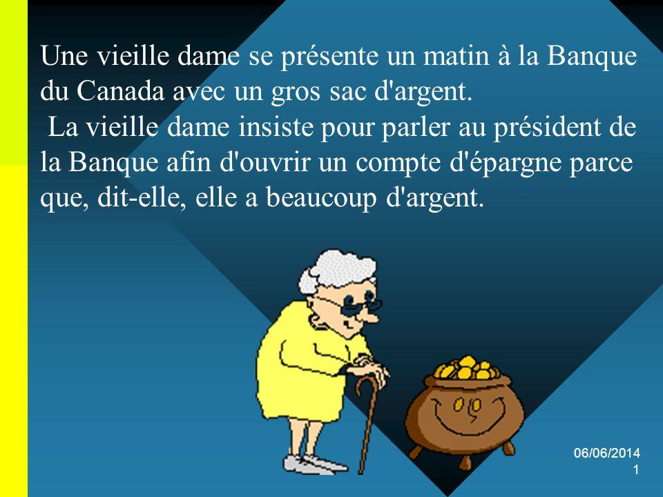 06/06/2014 1 Une vieille dame se présente un matin à la Banque du Canada avec un gros sac d argent.