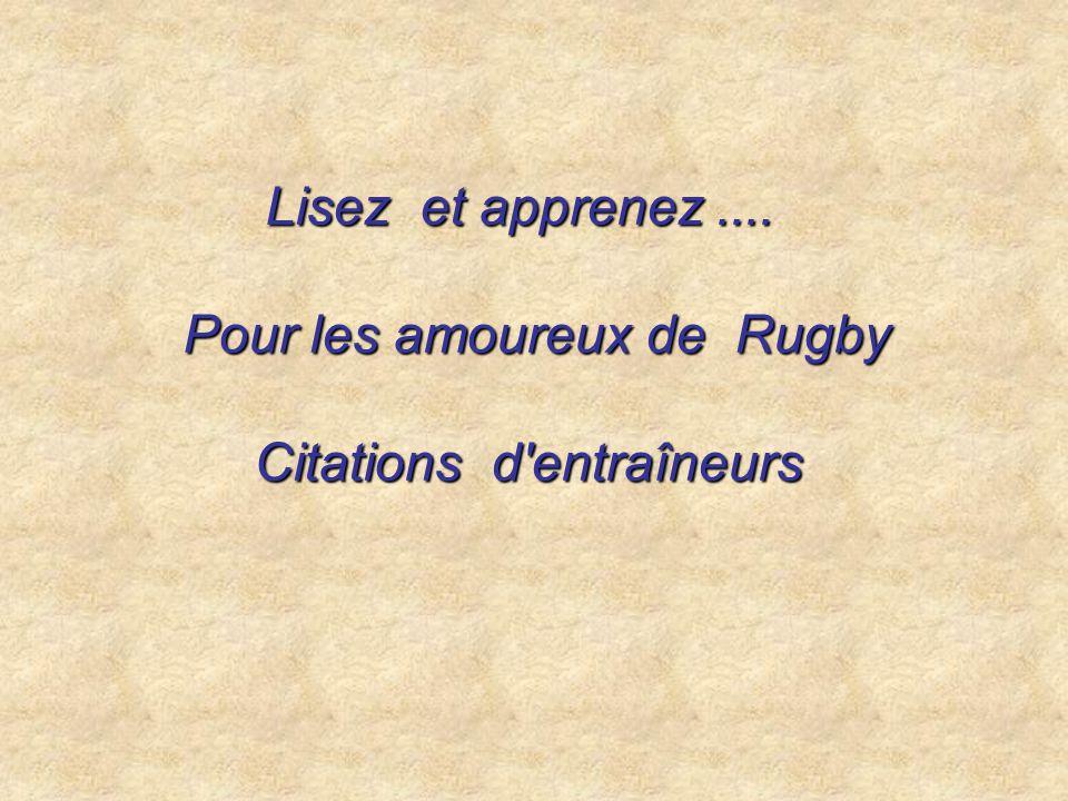 « Un match de rugby, « Un match de rugby, ça ne se gagne pas avec la tête, ça se gagne avec les couilles .