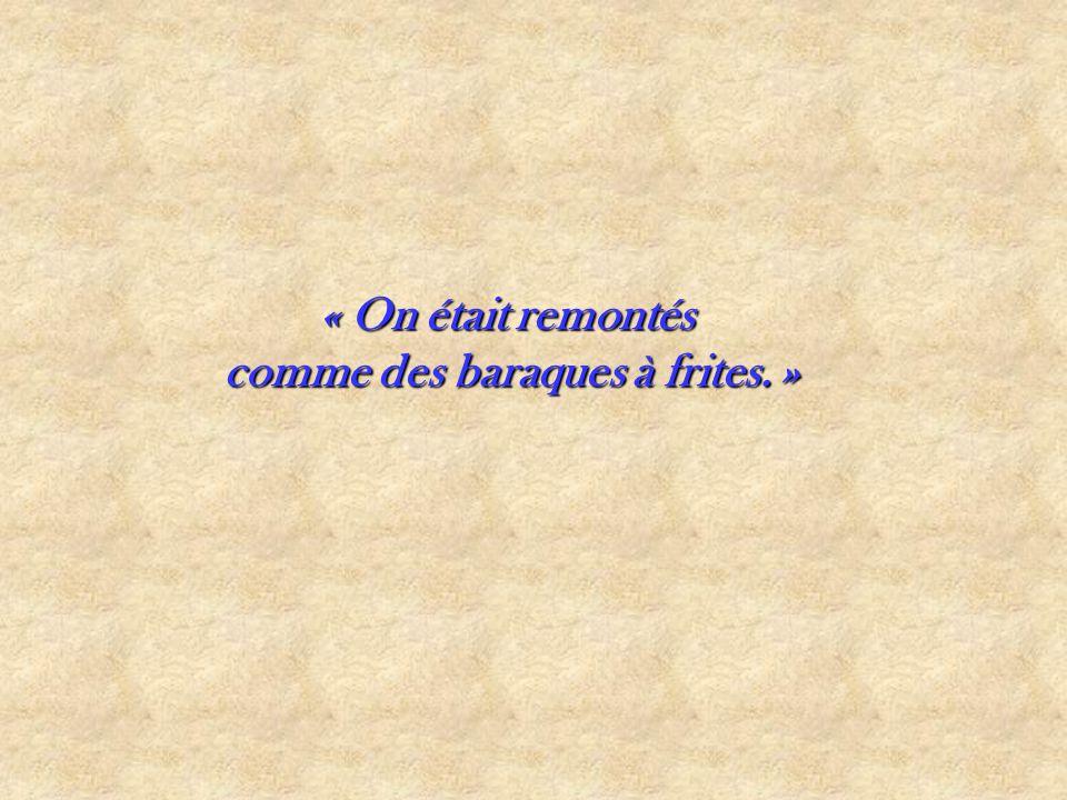« On était remontés comme des baraques à frites. »