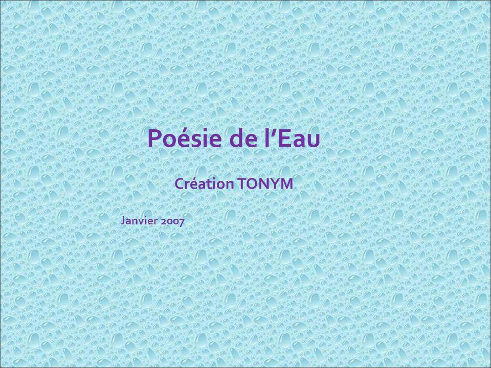 Poésie de lEau Création TONYM Janvier 2007