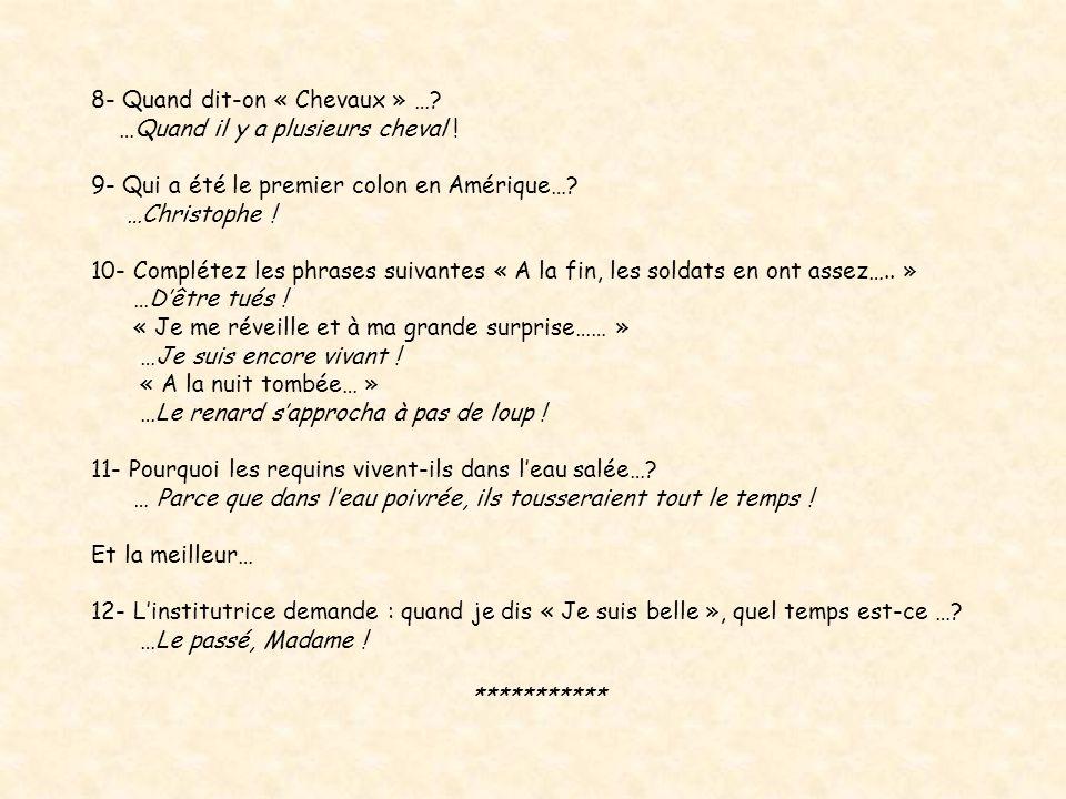 Les perles dun examen de français en primaire 1- Dans la phrase « Le voleur a volé les pommes » où est le sujet… ? …En prison ! 2– Le futur du verbe «