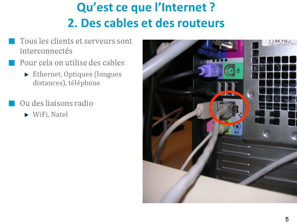 Quest ce que lInternet ? 2. Des cables et des routeurs Tous les clients et serveurs sont interconnectés Pour cela on utilise des cables Ethernet, Opti