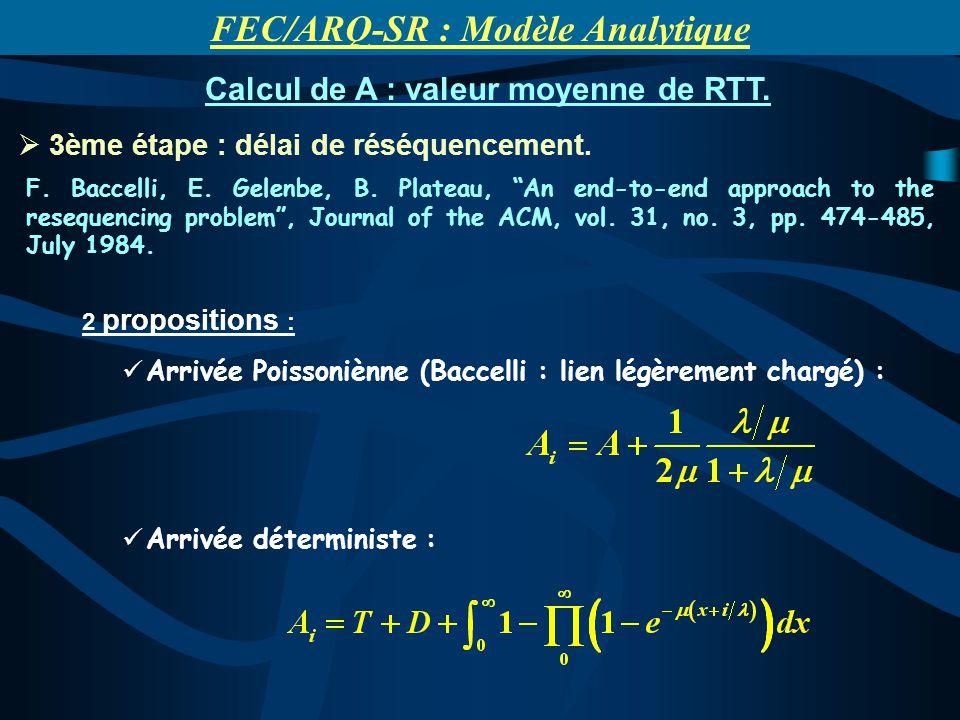 3ème étape : délai de réséquencement. F. Baccelli, E. Gelenbe, B. Plateau, An end-to-end approach to the resequencing problem, Journal of the ACM, vol