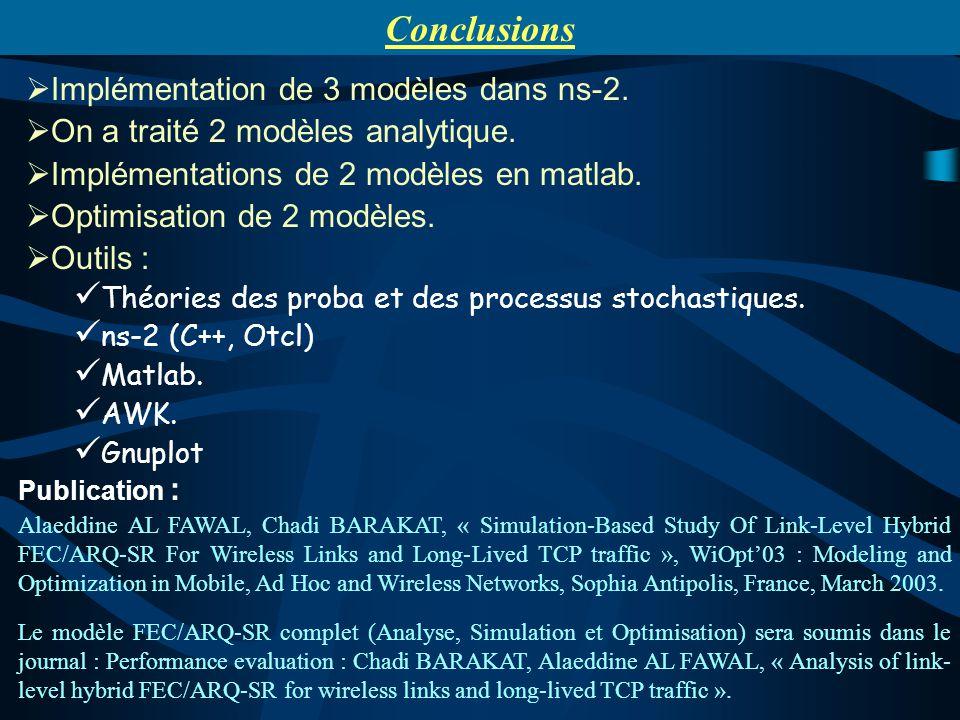 Conclusions Implémentation de 3 modèles dans ns-2. On a traité 2 modèles analytique. Implémentations de 2 modèles en matlab. Optimisation de 2 modèles