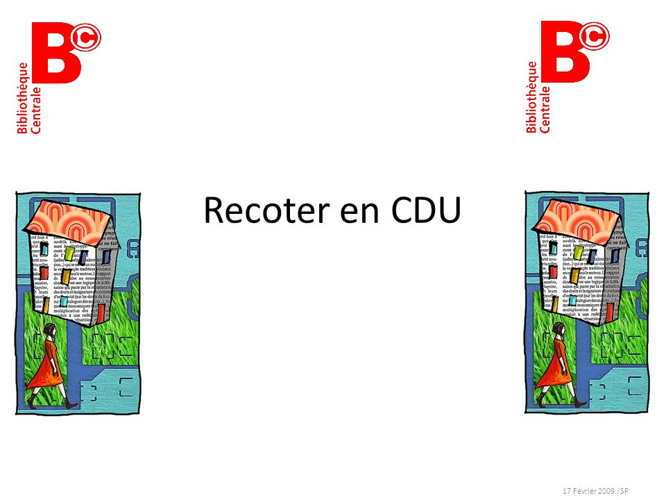 Bref rappel sur la CDU de référence UDC Universal Decimal Classification Standard Edition - 2005 Vol 1 : ISBN 0-580-45469-X Vol 2 : ISBN 0-580-45470-3