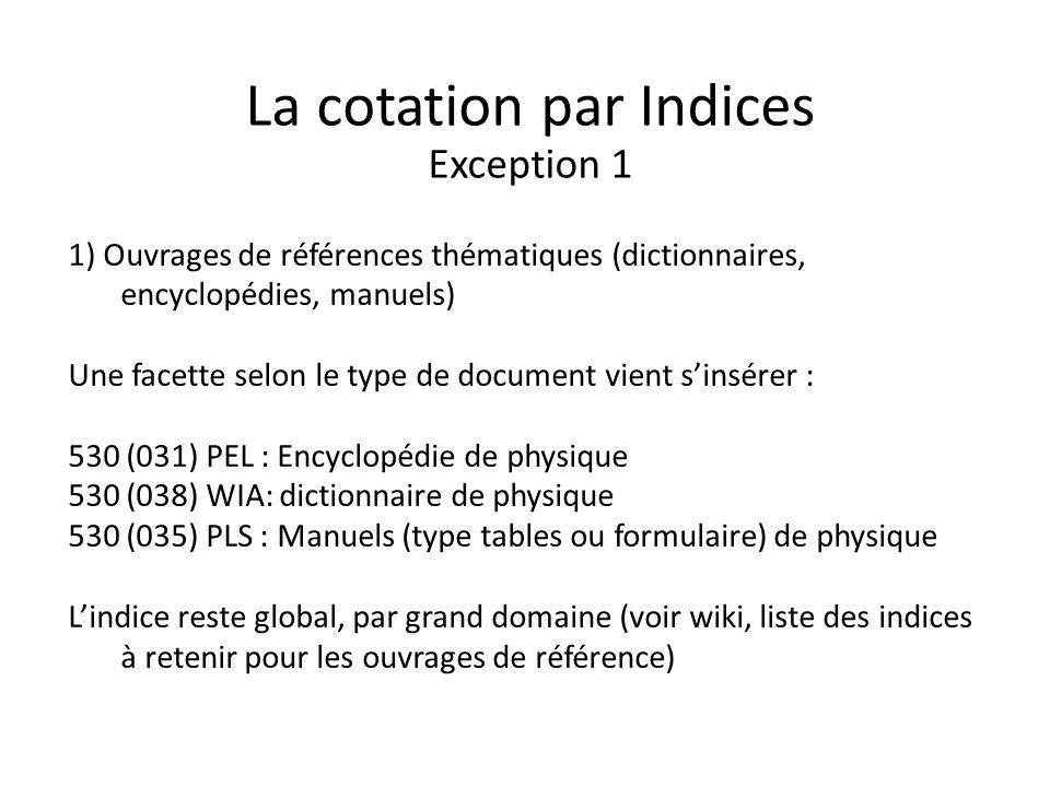 Exception 1 1) Ouvrages de références thématiques (dictionnaires, encyclopédies, manuels) Une facette selon le type de document vient sinsérer : 530 (