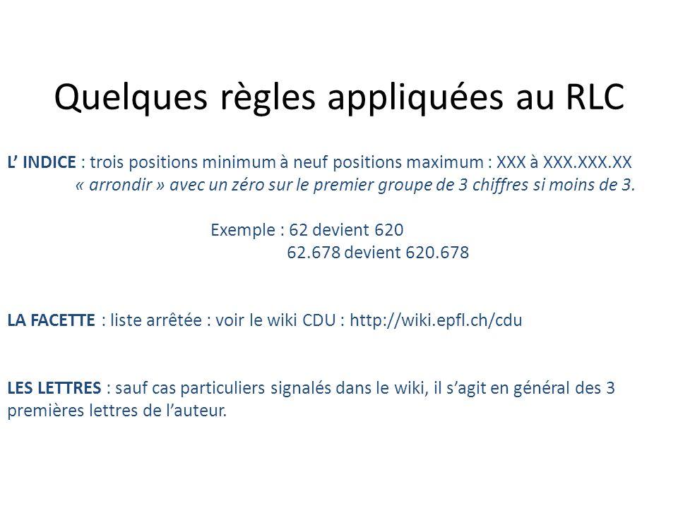 Quelques règles appliquées au RLC L INDICE : trois positions minimum à neuf positions maximum : XXX à XXX.XXX.XX « arrondir » avec un zéro sur le prem