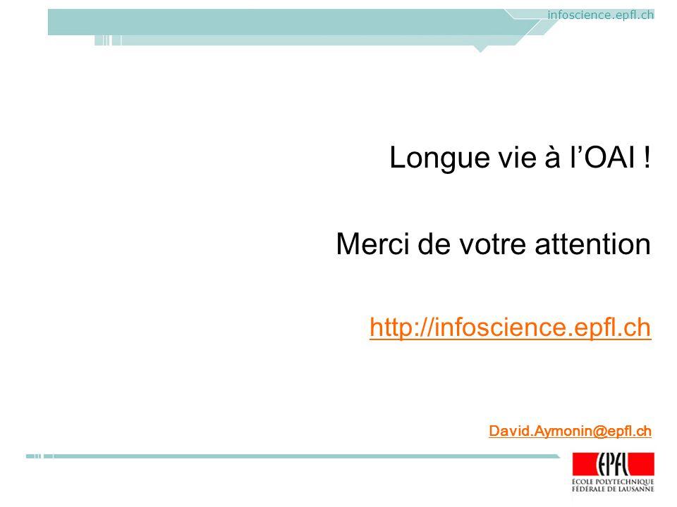 ELAG 2005. CERN, Geneva, Mercredi 1 er juin 2005 infoscience.epfl.ch Longue vie à lOAI .