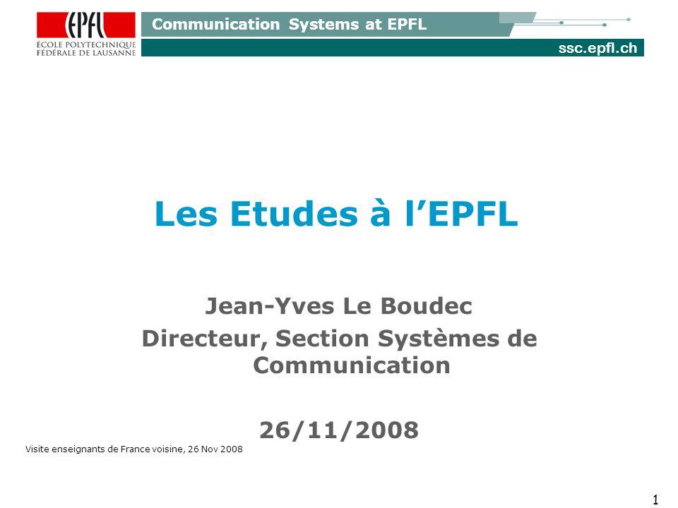 ssc.epfl.ch Communication Systems at EPFL Les Etudes à lEPFL 1 Jean-Yves Le Boudec Directeur, Section Systèmes de Communication 26/11/2008 Visite enseignants de France voisine, 26 Nov 2008