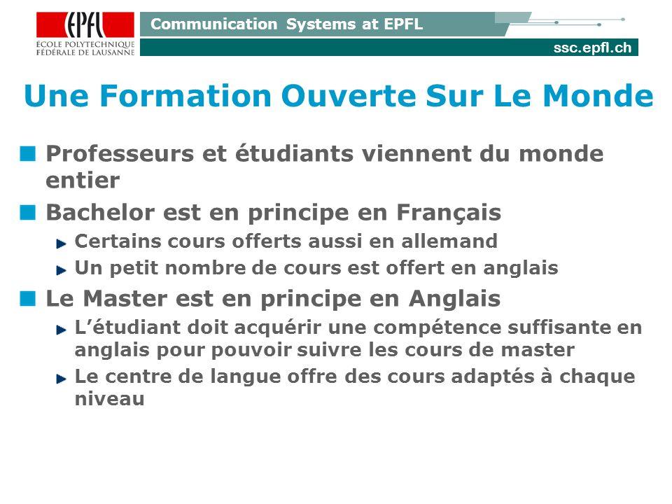 ssc.epfl.ch Communication Systems at EPFL Une Formation Ouverte Sur Le Monde Professeurs et étudiants viennent du monde entier Bachelor est en princip