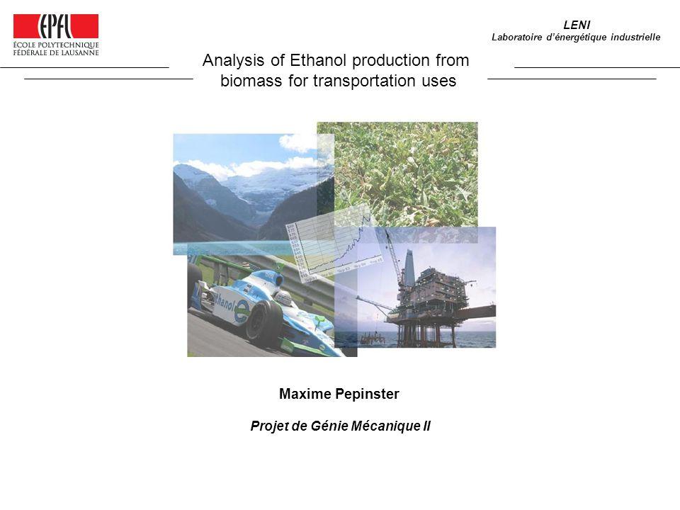 Analysis of Ethanol production from biomass for transportation uses Maxime Pepinster Projet de Génie Mécanique II LENI Laboratoire dénergétique industrielle