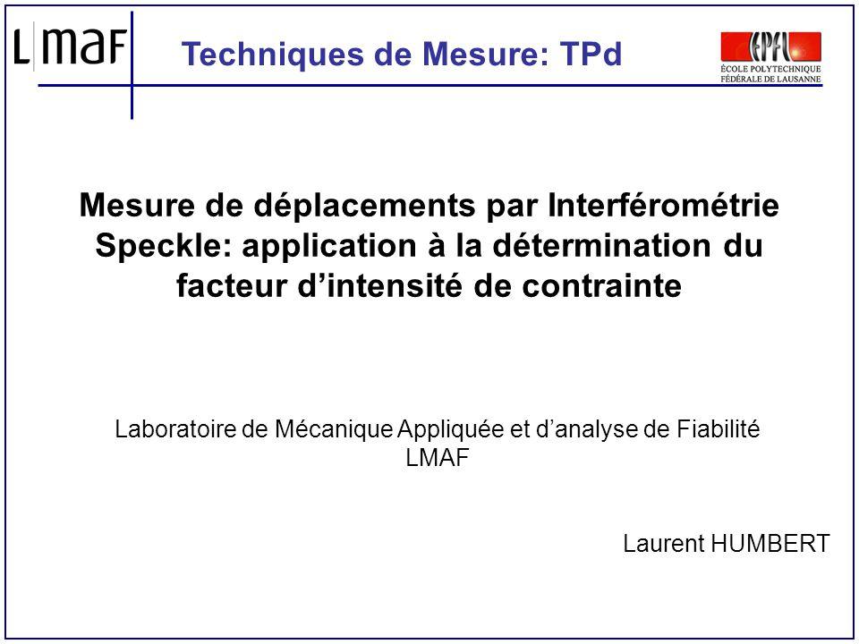 Mesure de déplacements par Interférométrie Speckle: application à la détermination du facteur dintensité de contrainte Laboratoire de Mécanique Appliq