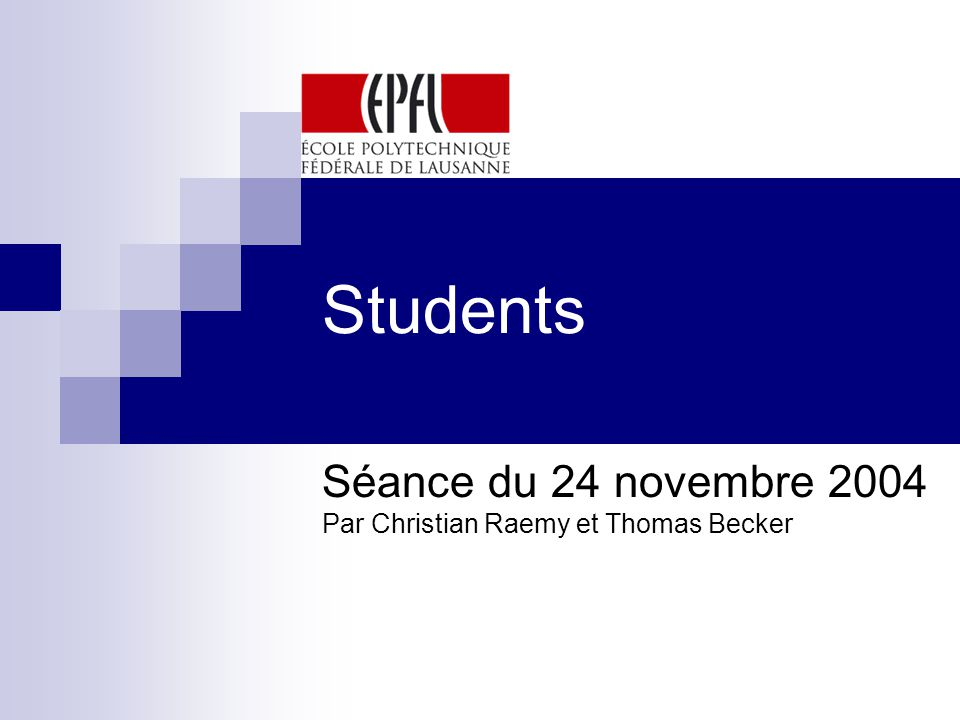 Students Séance du 24 novembre 2004 Par Christian Raemy et Thomas Becker