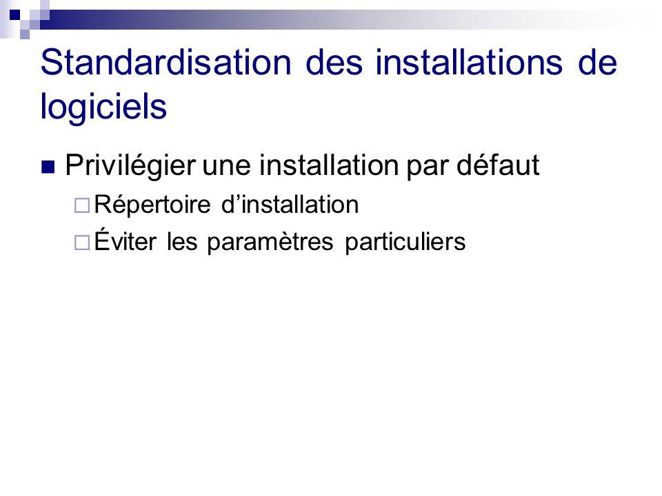 Standardisation des installations de logiciels Privilégier une installation par défaut Répertoire dinstallation Éviter les paramètres particuliers