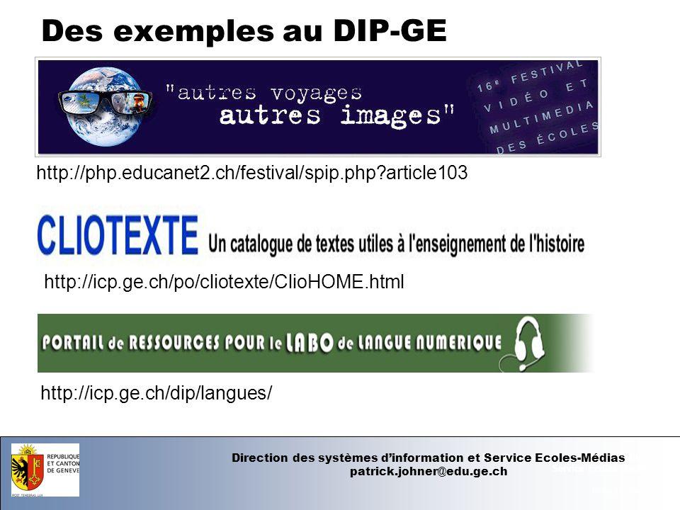 07.06.12 - Page 1 Département de linstruction publique Service Ecoles-Médias Des exemples au DIP-GE http://php.educanet2.ch/festival/spip.php article103 http://icp.ge.ch/po/cliotexte/ClioHOME.html http://icp.ge.ch/dip/langues/ Direction des systèmes dinformation et Service Ecoles-Médias patrick.johner@edu.ge.ch