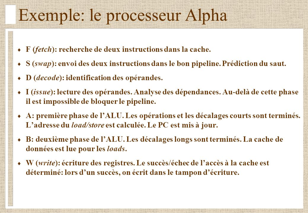 F (fetch): recherche de deux instructions dans la cache. S (swap): envoi des deux instructions dans le bon pipeline. Prédiction du saut. D (decode): i