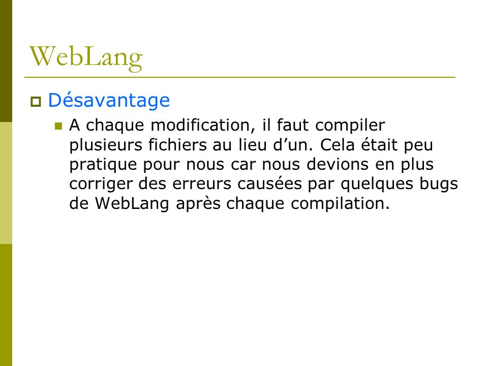 WebLang Désavantage A chaque modification, il faut compiler plusieurs fichiers au lieu dun.