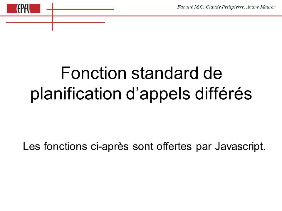 Faculté I&C, Claude Petitpierre, André Maurer Fonction standard de planification dappels différés Les fonctions ci-après sont offertes par Javascript.