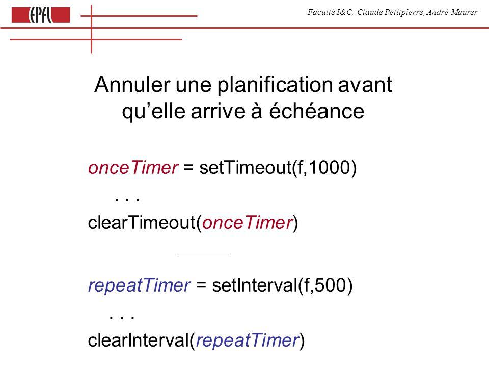 Faculté I&C, Claude Petitpierre, André Maurer Annuler une planification avant quelle arrive à échéance onceTimer = setTimeout(f,1000)...