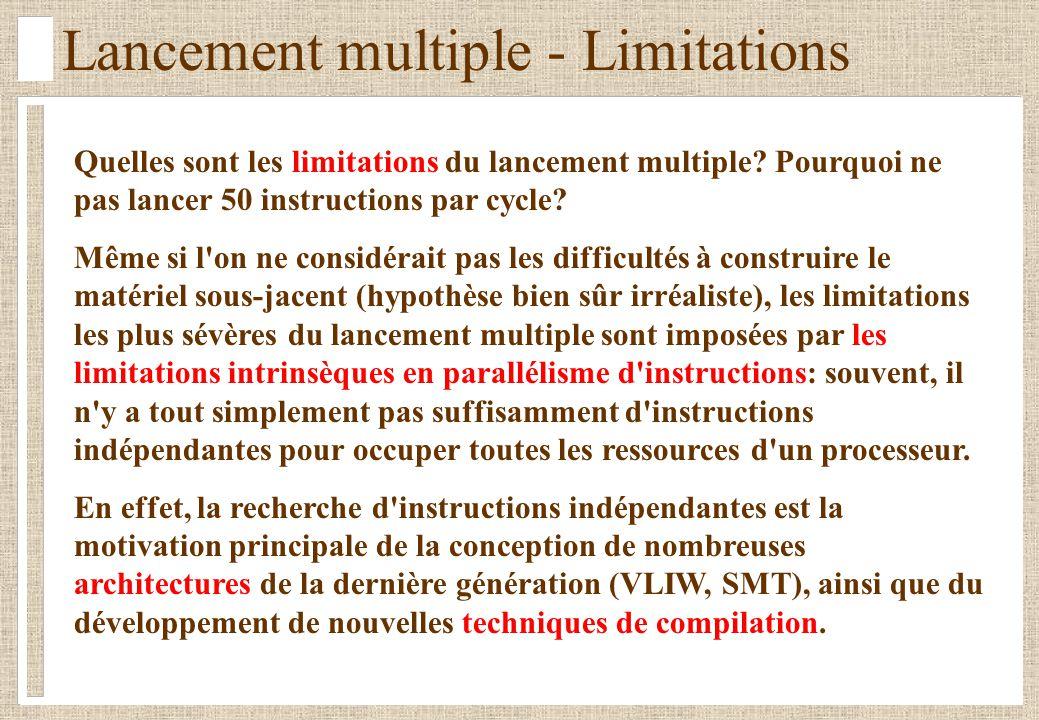 Lancement multiple - Limitations Quelles sont les limitations du lancement multiple? Pourquoi ne pas lancer 50 instructions par cycle? Même si l'on ne