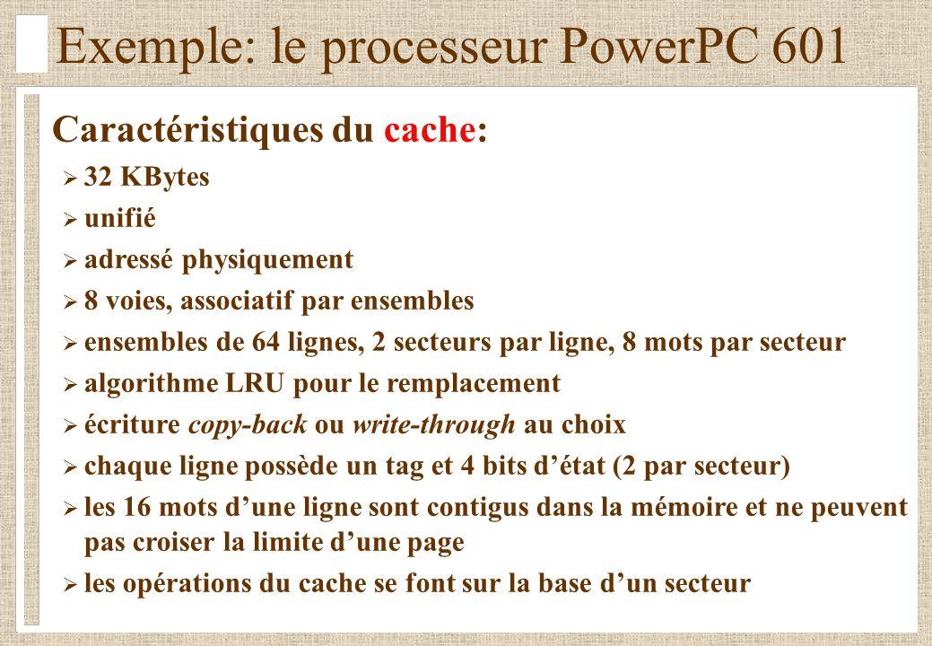 Exemple: le processeur PowerPC 601 Caractéristiques du cache: 32 KBytes unifié adressé physiquement 8 voies, associatif par ensembles ensembles de 64