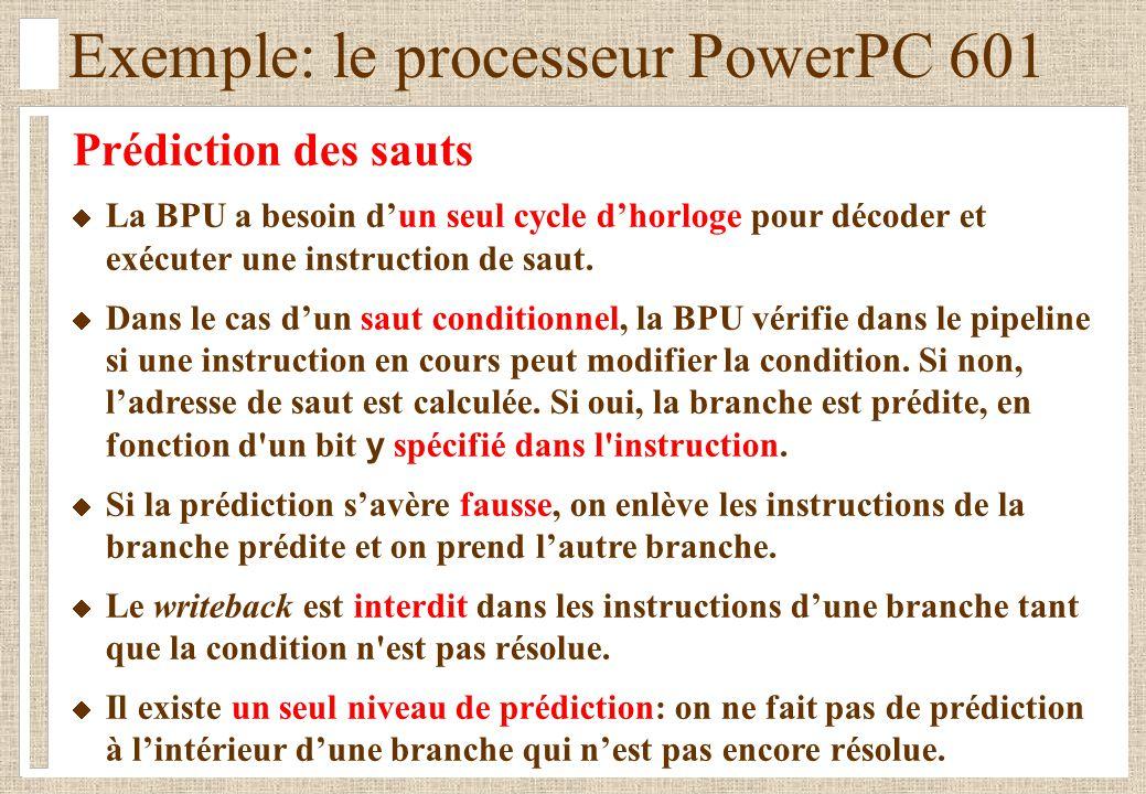 Exemple: le processeur PowerPC 601 Prédiction des sauts La BPU a besoin dun seul cycle dhorloge pour décoder et exécuter une instruction de saut. Dans