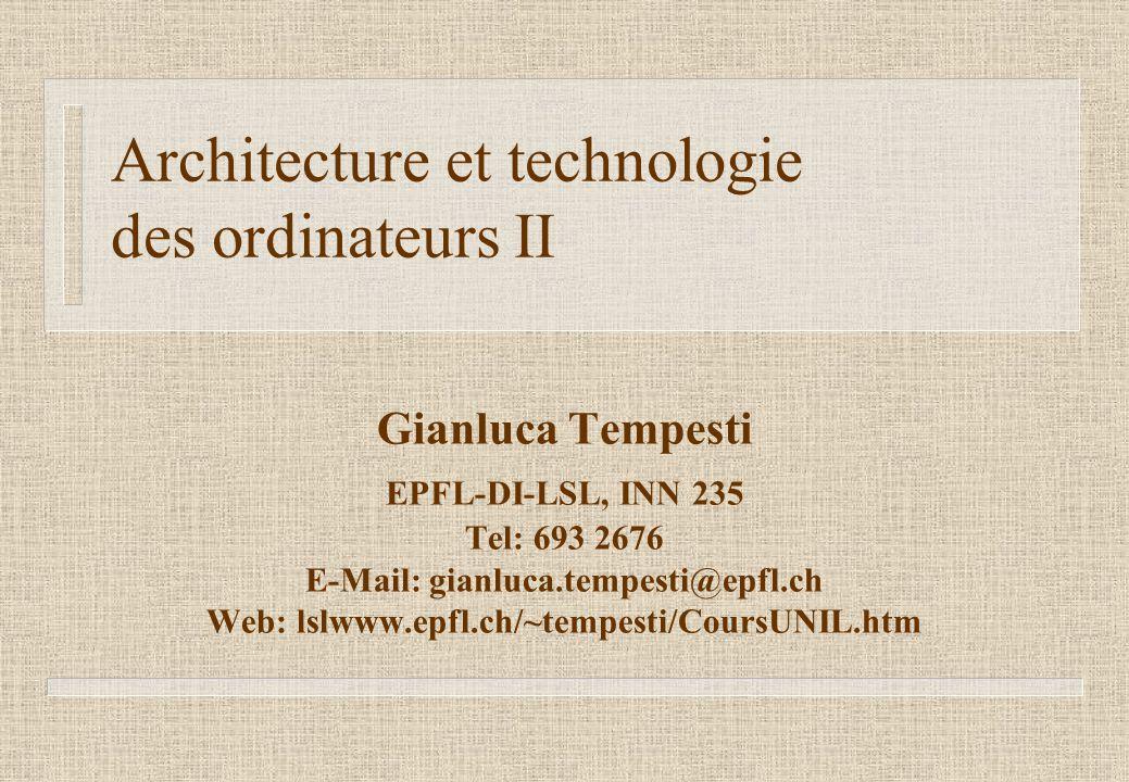 Architecture et technologie des ordinateurs II Gianluca Tempesti EPFL-DI-LSL, INN 235 Tel: 693 2676 E-Mail: gianluca.tempesti@epfl.ch Web: lslwww.epfl.ch/~tempesti/CoursUNIL.htm