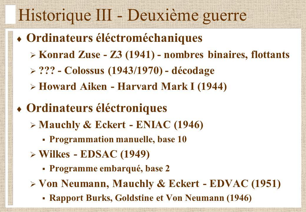 Historique III - Deuxième guerre Ordinateurs éléctroméchaniques Konrad Zuse - Z3 (1941) - nombres binaires, flottants ??.