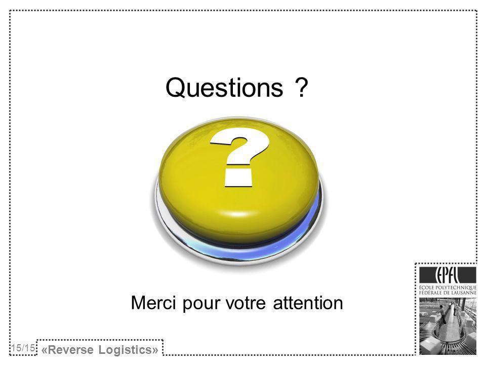 Questions ? Merci pour votre attention «Reverse Logistics» 15/15