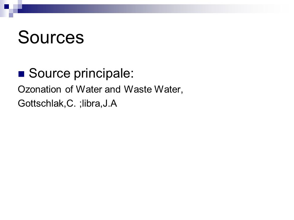 Sources Source principale: Ozonation of Water and Waste Water, Gottschlak,C. ;libra,J.A