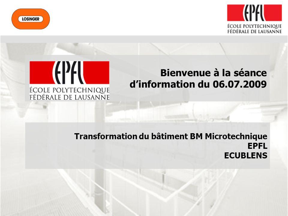 Bienvenue à la séance dinformation du 06.07.2009 Transformation du bâtiment BM Microtechnique EPFL ECUBLENS