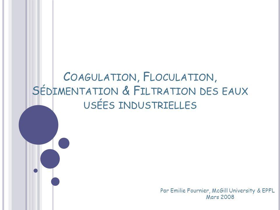 C OAGULATION, F LOCULATION, S ÉDIMENTATION & F ILTRATION DES EAUX USÉES INDUSTRIELLES Par Emilie Fournier, McGill University & EPFL Mars 2008