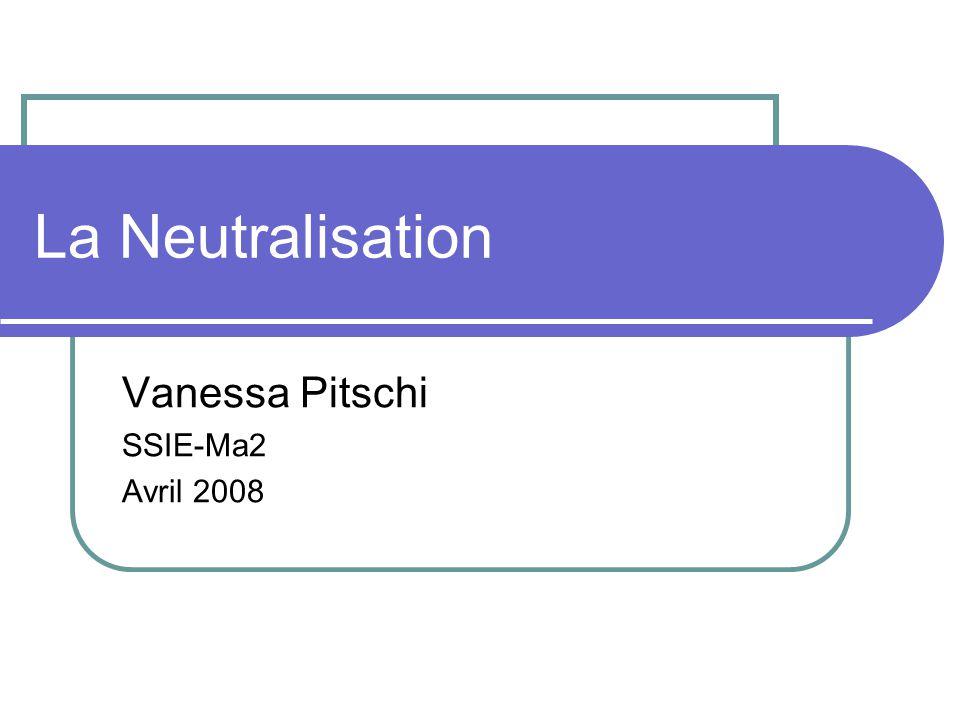 La Neutralisation Vanessa Pitschi SSIE-Ma2 Avril 2008