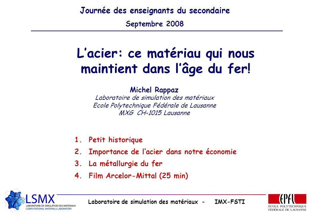Laboratoire de simulation des matériaux - IMX-FSTI Lacier: ce matériau qui nous maintient dans lâge du fer! Michel Rappaz Laboratoire de simulation de