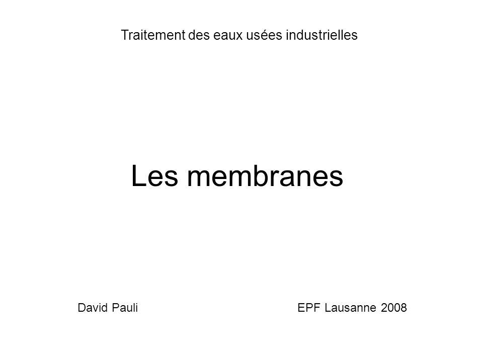 Les membranes David Pauli EPF Lausanne 2008 Traitement des eaux usées industrielles