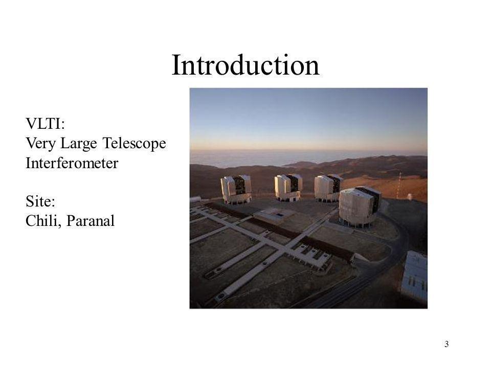 3 Introduction Site: Chili, Paranal VLTI: Very Large Telescope Interferometer