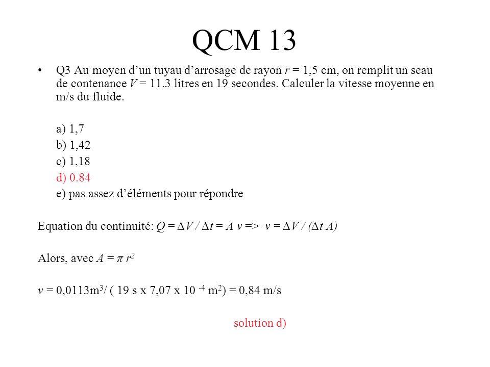 QCM 13 Q3 Au moyen dun tuyau darrosage de rayon r = 1,5 cm, on remplit un seau de contenance V = 11.3 litres en 19 secondes. Calculer la vitesse moyen
