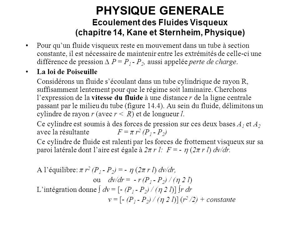 PHYSIQUE GENERALE Ecoulement des Fluides Visqueux (chapitre 14, Kane et Sternheim, Physique) Pour quun fluide visqueux reste en mouvement dans un tube