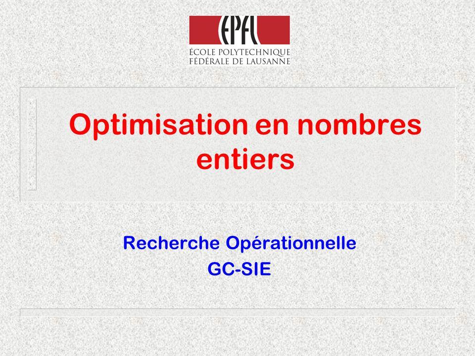 Optimisation en nombres entiers Recherche Opérationnelle GC-SIE