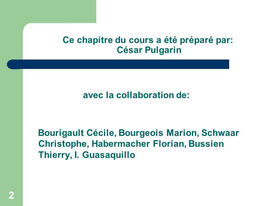 2 Ce chapitre du cours a été préparé par: César Pulgarin avec la collaboration de: Bourigault Cécile, Bourgeois Marion, Schwaar Christophe, Habermache